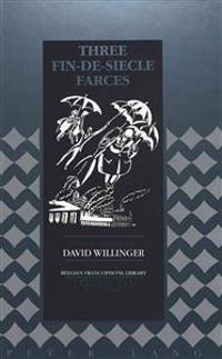 Three Fin-De-Siecle Farces