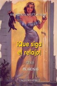 ¡que Siga El Relajo!: Poesías Picaronas