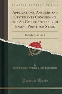 Applications, Answers and Statements Concerning the So-Called Pittsburgh Basing Point for Steel