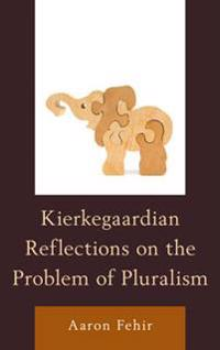 Kierkegaardian Reflections on the Problem of Pluralism