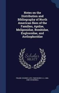 Notes on the Distribution and Bibliography of North American Bees of the Families, Apidae, Meliponidae, Bombidae, Euglossidae, and Anthophoridae