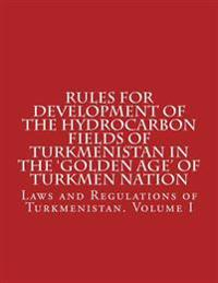Rules for Development of the Hydrocarbon Fields of Turkmenistan in the 'Golden Age' of Turkmen Nation