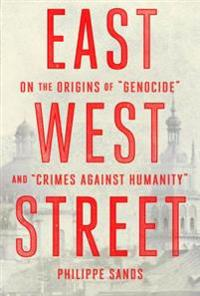 East West Street: On the Origins of -Genocide- And -Crimes Against Humanity-