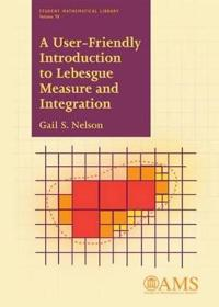 A User-Friendly Introduction to Lebesgue Measure and Integration