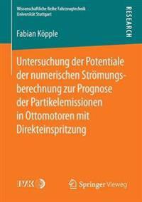 Untersuchung Der Potentiale Der Numerischen Str mungsberechnung Zur Prognose Der Partikelemissionen in Ottomotoren Mit Direkteinspritzung