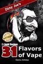 E-Liquid Recipes: 31 Flavors of Vape. (Dirty Joe's Awesome E-Juice Mix List.)