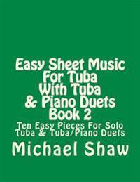 Easy Sheet Music for Tuba with Tuba & Piano Duets Book 2: Ten Easy Pieces for Solo Tuba & Tuba/Piano Duets