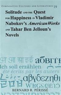 "Solitude and the Quest for Happiness in Vladimir Nabokov's ""American Works"" and Tahar Ben Jelloun's Novels"