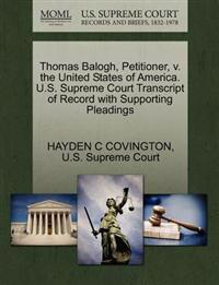 Thomas Balogh, Petitioner, V. the United States of America. U.S. Supreme Court Transcript of Record with Supporting Pleadings