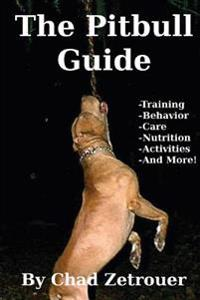 The Pitbull Guide: Learn Training, Behavior, Nutrition, Care and Fun Activities