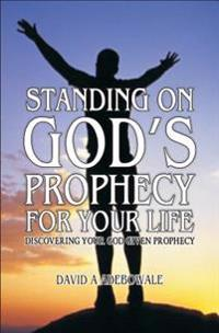 Standing on God's Prophecy for Your Life: Discovering Your God Given Prophecy & Understanding Its Timing
