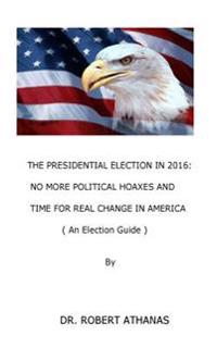The Presidential Election in 2016: No More Political Hoaxes and Time for Real Change in America