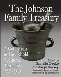 The Johnson Family Treasury: A Collection of Household Recipes and Remedies, 1741-1848