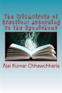 The Triumvirate of Creation: According to the Upanishads: The 'Vaak'-The Spoken Word; The 'Akshar'-The Alphabet, as Well as the Brahm; The 'Tattvas