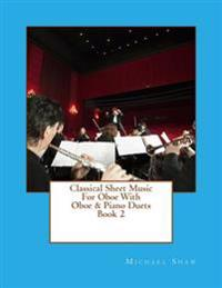 Classical Sheet Music for Oboe with Oboe & Piano Duets Book 2: Ten Easy Classical Sheet Music Pieces for Solo Oboe & Oboe/Piano Duets