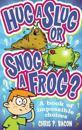 Hug a slug or snog a frog? - a book of impossible choices