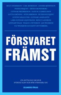 Försvaret främst En antologi om hur Sverige kan och bör försvara sig