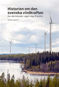 Historien om den svenska vindkraften : hur det började, läget idag, framtid