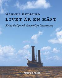 Livet är en häst : Kring Oulipo och den möjliga litteraturen