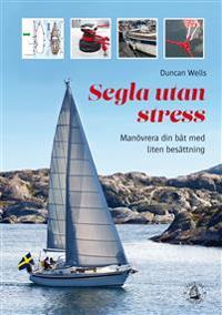 Segla utan stress : manövrera båten med liten besättning