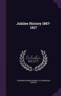 Jubilee History 1867-1917