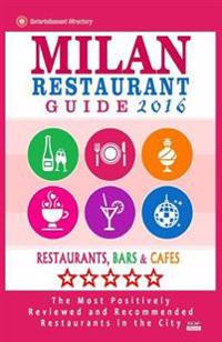 Milan Restaurant Guide 2016: Best Rated Restaurants in Milan, Italy - 500 Restaurants, Bars and Cafes Recommended for Visitors, 2016