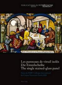 Les panneaux de vitrail isoles/ Die Einzelscheibe/ The Single Stained-Glass Panel