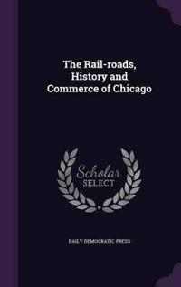 The Rail-Roads, History and Commerce of Chicago