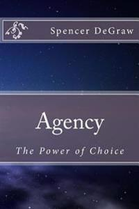 Agency: The Power of Choice