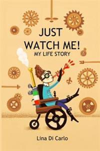 Just Watch Me! My Life Story