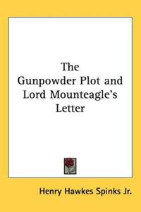 The Gunpowder Plot And Lord Mounteagle's Letter