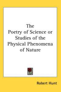 The Poetry of Science or Studies of the Physical Phenomena of Nature