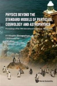 PHYSICS BEYOND THE STANDARD MODELS OF PARTICLES, COSMOLOGY AND ASTROPHYSICS - PROCEEDINGS OF THE FIFTH INTERNATIONAL CONFERENCE - BEYOND 2010