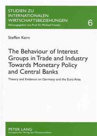 The Behaviour of Interest Groups in Trade And Industry Towards Monetary Policy And Central Banks