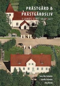 Prästgård och prästgårdsliv i Lunds stift 1850–2011