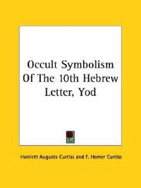 Occult Symbolism of the 10th Hebrew Letter, Yod