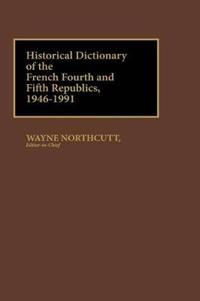 Historical Dictionary of the French Fourth and Fifth Republics, 1946-1991