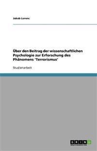Uber Den Beitrag Der Wissenschaftlichen Psychologie Zur Erforschung Des Phanomens 'Terrorismus'