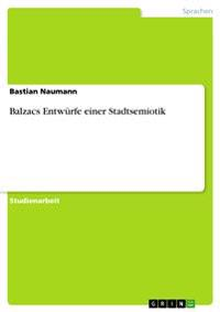 Balzacs Entwurfe Einer Stadtsemiotik