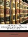 Geschichte Der Lateinischen Lehranstalt in Ehingen A.D.D.