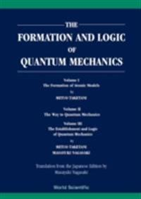 Formation And Logic Of Quantum Mechanics, The  (In 3 Vols)
