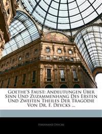 Goethe'S Faust: Andeutungen Über Sinn Und Zuzammenhang Des Ersten Und Zweiten Theiles Der Tragödie Von Dr. F. Deycks ...