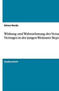 Wirkung Und Wahrnehmung Des Versailler Vertrages in Der Jungen Weimarer Republik