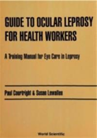 Guide To Ocular Leprosy For Health Workers: A Training Manual For Eye Care In Leprosy