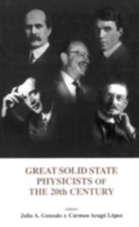 GREAT SOLID STATE PHYSICISTS OF THE 20TH CENTURY