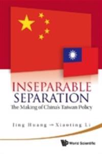 Inseparable Separation: The Making Of China's Taiwan Policy