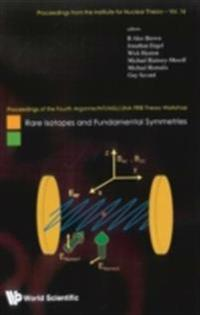 RARE ISOTOPES AND FUNDAMENTAL SYMMETRIES - PROCEEDINGS OF THE FOURTH ARGONNE/INT/MSU/JINA FRIB THEORY WORKSHOP