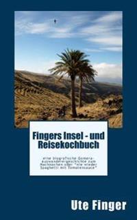 """Fingers Insel - Und Reisekochbuch: Eine Biografische Gomera-Auswanderergeschichte Zum Nachkochen Oder """"Nie Wieder Spaghetti Mit Tomatensauce"""""""