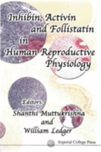 INHIBIN, ACTIVIN AND FOLLISTATIN IN HUMAN REPRODUCTIVE PHYSIOLOGY