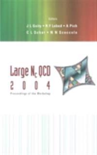 LARGE NC QCD 2004 - PROCEEDINGS OF THE WORKSHOP